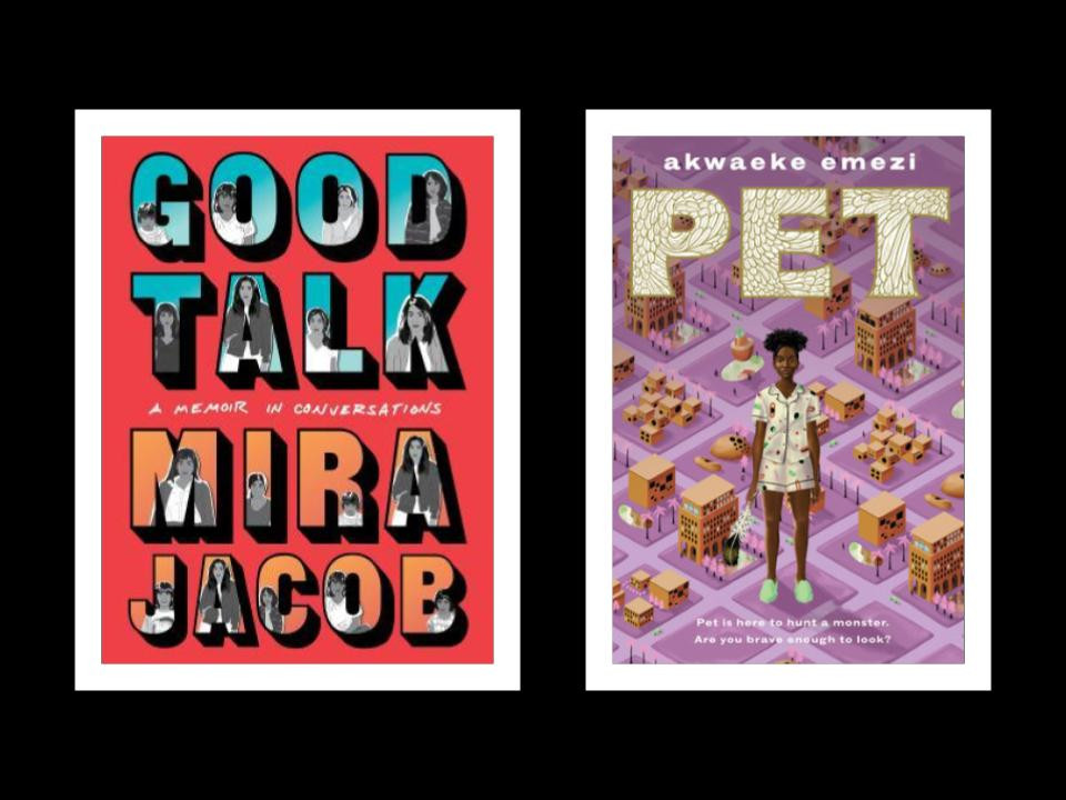 Book covers of Mira Jacob's Good Talk and Akwaeke Emezi's Pet