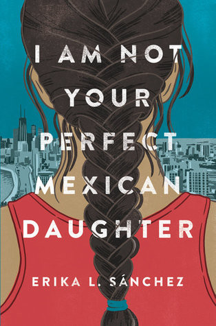 book cover of Erika L. Sánchez's I Am Not Your Perfect Mexican Daughter