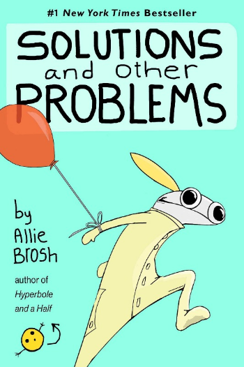 Book Cover of Solutions and Other Problems by Allie Brosh