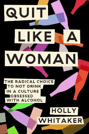 Book Cover of Quit Like a Woman:The Radical Choice to Not Drink in a Culture Obsessed with Alcohol