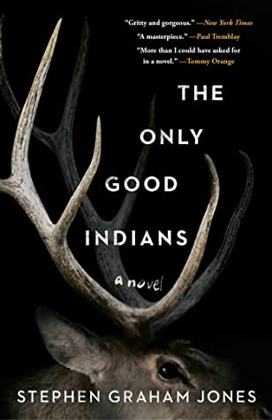 book cover of Stephen Graham Jones's The Only Good Indians