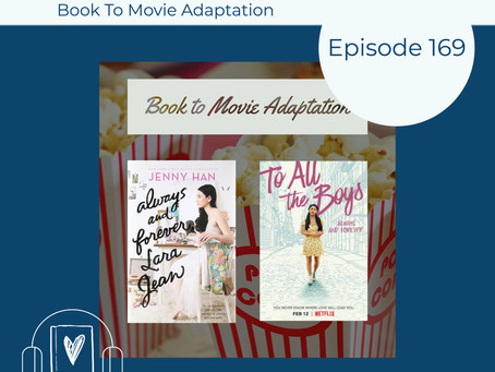 169: Book-to-Screen Adaptation of Jenny Han's ALWAYS AND FOREVER, LARA JEAN