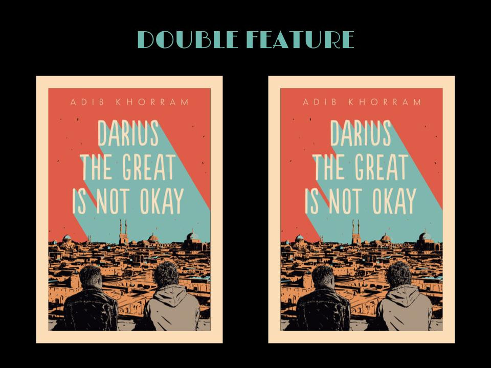 image: Double Feature with two copies of the book cover of Adib Khorram's Darius the Great Is Not Okay