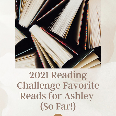 Favorite Reads from Ashley's 2021 Reading Challenge Picks So Far