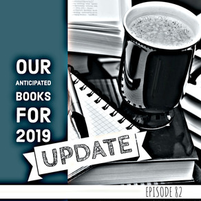 82: Our Anticipated Reads of 2019 Update - Intentionally Weird