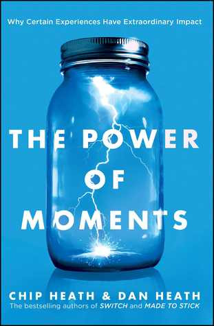 book cover of Chip and Dan Heath's The Power of Moments: Why Certain Experiences Have Extraordinary Impact