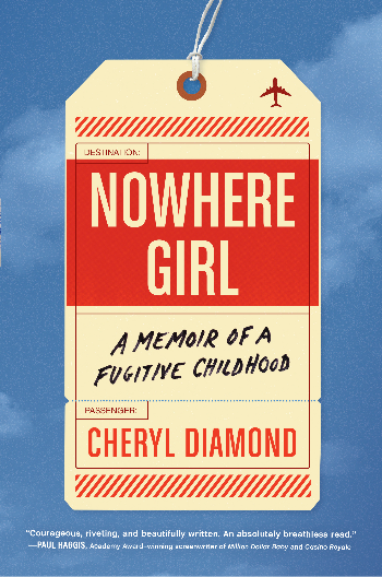Book cover of Cheryl Diamond's Nowhere Girl: A Memoir of a Fugitive Childhood