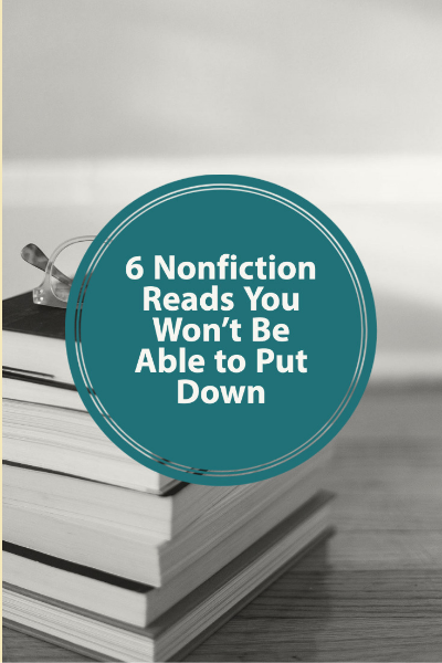 """Image of a stack of books with text """"6 Nonfiction Reads You Won't Be Able to Put Down"""""""