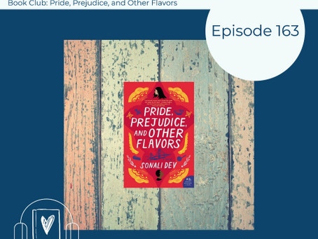 163: Sonali Dev's PRIDE, PREJUDICE, AND OTHER FLAVORS -- February 2021 Book Club