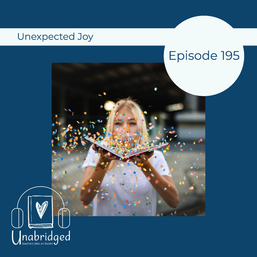 Unabridged Podcast Episode Design - Words Unexpected Joy and Episode 195 with image of a girl blowing confetti out of a book