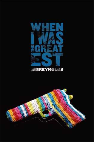 book cover of Jason Reynolds's When I Was the Greatest