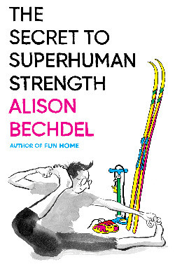 Book cover of Alison Bechdel's The Secret to Superhuman Strength