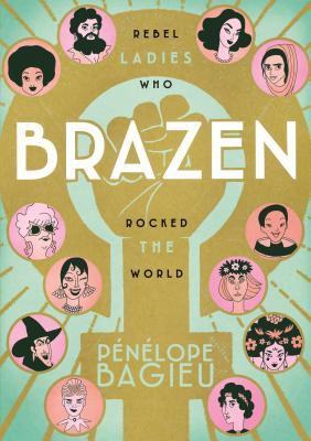 book cover of Pénélope Bagieu's Brazen: Rebel Ladies Who Rocked the World