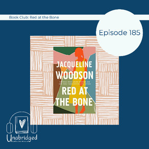 185: Jacqueline Woodson's RED AT THE BONE - July 2021 Unabridged Book Club