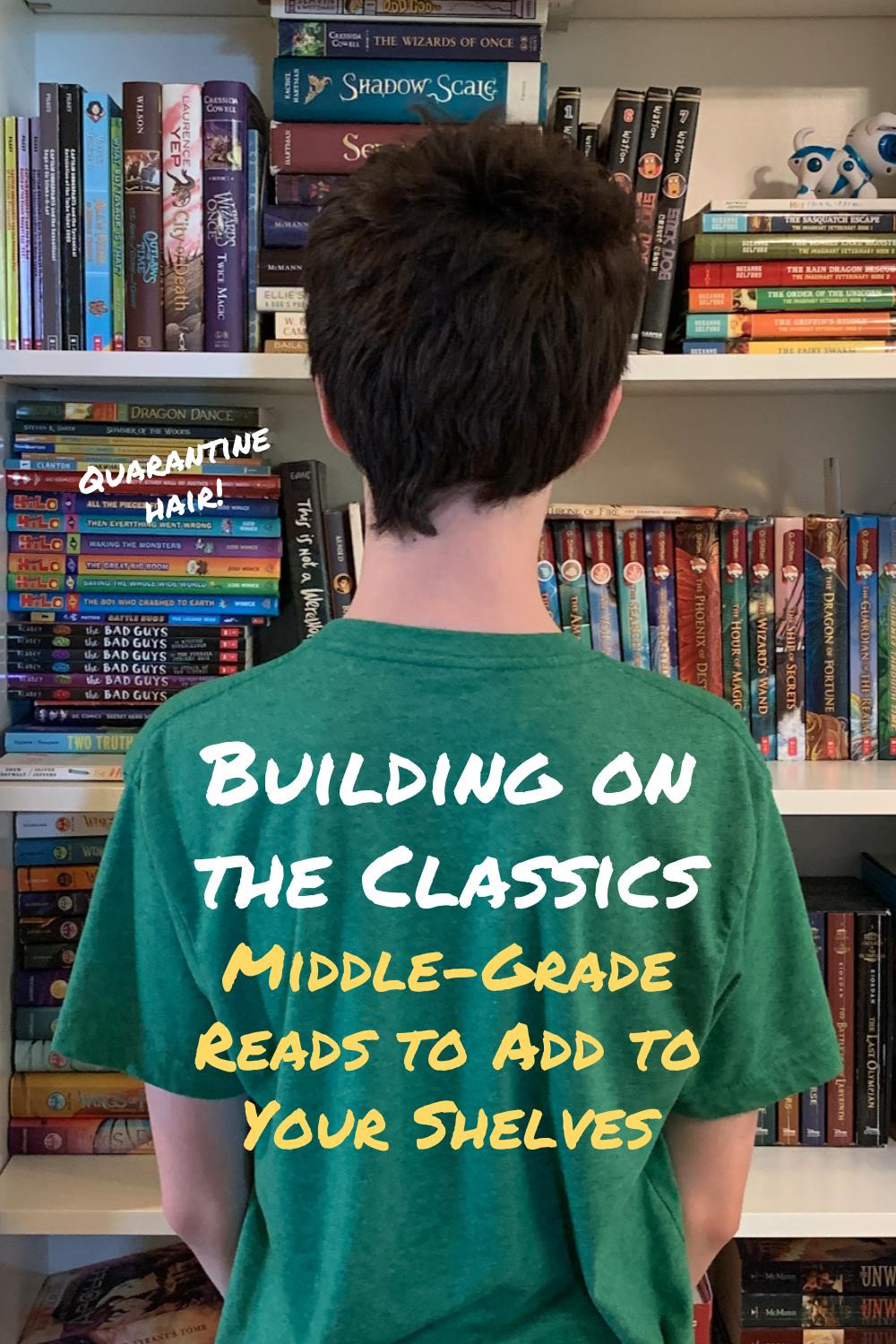 "photograph of boy standing in front of book shelves with text, ""Building on the Classics: Middle-Grade Reads to Add to Your Shelves."""
