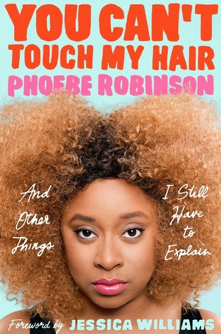 Book cover of Phoebe Robinson's You Can't Touch My Hair: And Other Things I Still Have to Explain
