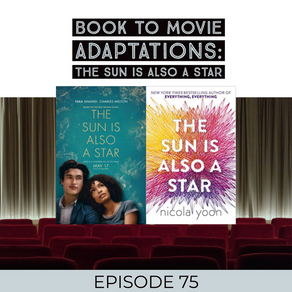 75: Nicola Yoon's THE SUN IS ALSO A STAR - Book-to-Film Adaptation - I was right up on that book!