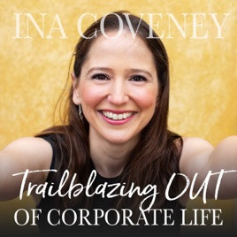 graphic for Trailblazing Out of Corporate Life Podcast (with Ina Coveney)