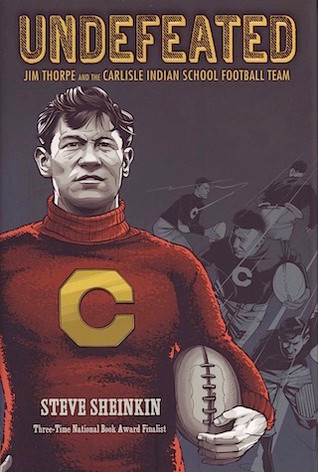 Book cover of Steve Sheinkin's Undefeated: Jim Thorpe and the Carlisle Indian School Football Team
