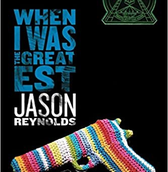 Jason Reynolds's WHEN I WAS THE GREATEST- Pardon Me While I Fangirl--Sara's Review