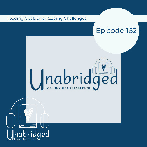 Episode graphic: Episode 162: Reading Goals and Reading Challenges