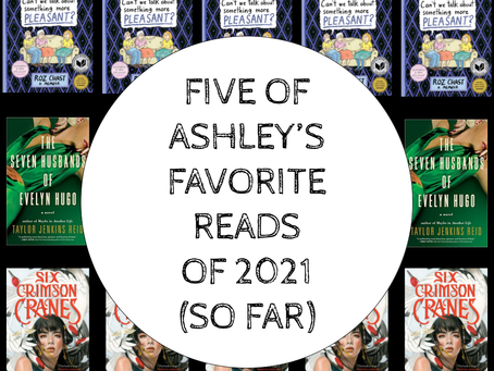 Some of Ashley's Favorites of 2021 (So Far)