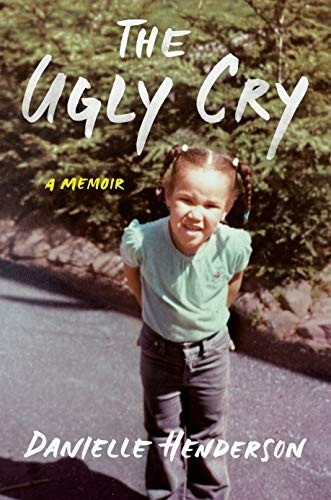 Cover of The Ugly Cry by Danielle Henderson