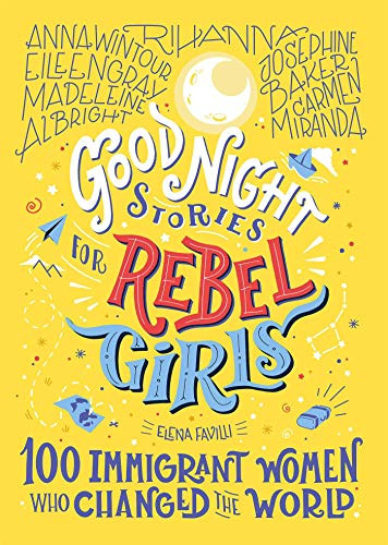 Book cover of Goodnight Stories for Rebel Girls - 100 Immigrant Women who Changed the World