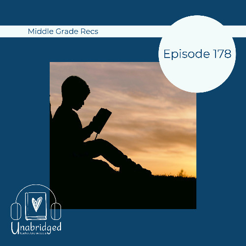 Episode graphic: Silhouette of a child reading in front of a sunset; Text: Episode 178 - Middle Grade Recs