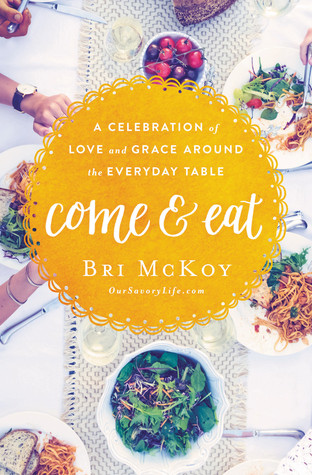 Book cover of Bri McKoy's Come and Eat: A Celebration of Love and Grace around the Everyday Table