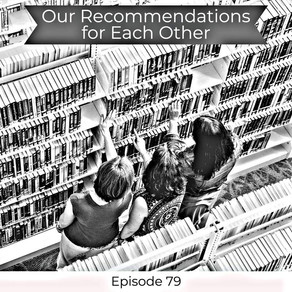 79: Our Recommendations to Each Other - I Just Love This Book