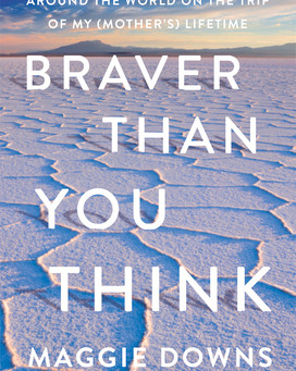 Maggie Downs's Braver than You Think - More than a Travel Memoir