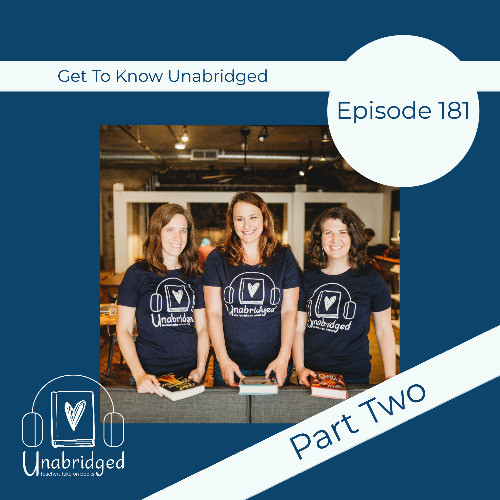 Photo of the three hosts with text Episode 181: Get to Know Unabridged, Part Two