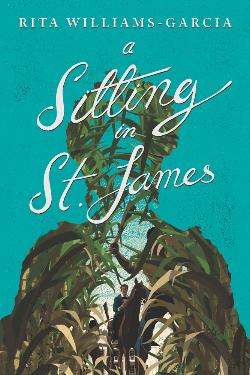 Book cover of Rita Williams-Garcia's A Sitting in St. James