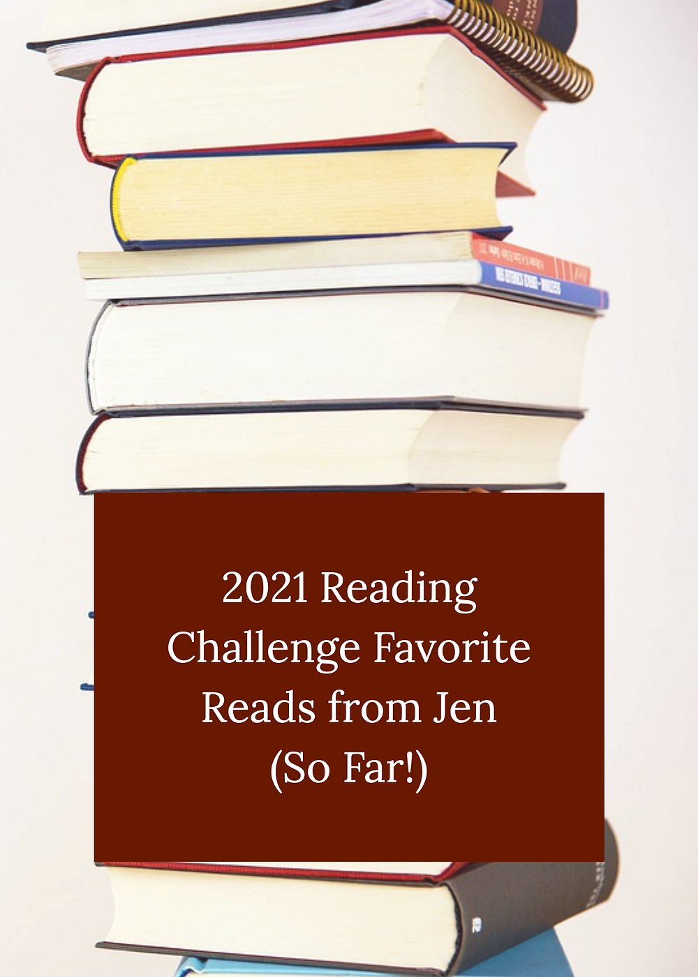 Stack of books with text 2021 Reading Challenge Favorite Reads from Jen (So Far!)