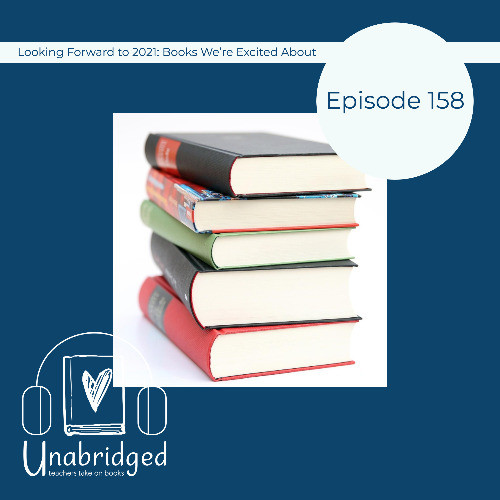 Episode image: Episode 158: Looking Forward to 2021: Books We're Excited About