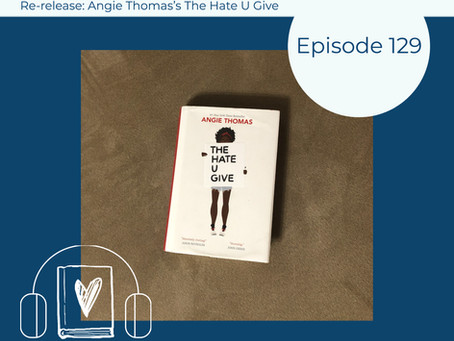 129: Re-release of Angie Thomas's THE HATE U GIVE Book Club Discussion