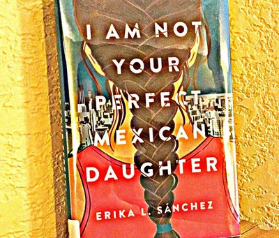 37: Erika Sanchez's I AM NOT YOUR PERFECT MEXICAN DAUGHTER -- Dude! What Is Wrong With You?