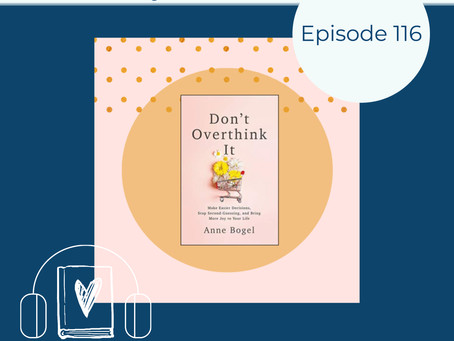 "116: Anne Bogel's DON'T OVERTHINK IT - I Always Have the ""Over"" Problem"