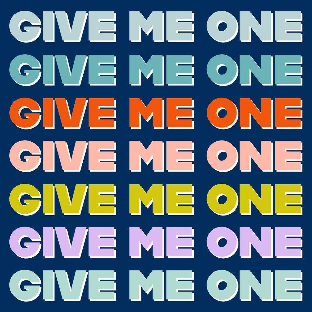 "image of text ""Give Me One"" repeated"