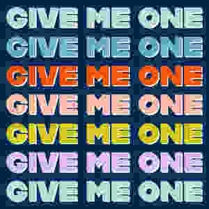 Image that says Give Me One in multiple colors