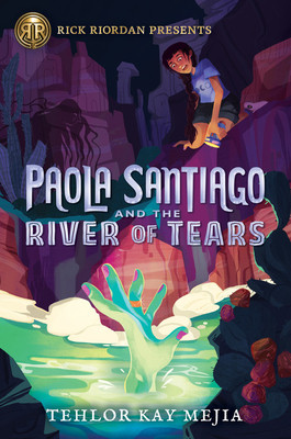 Book cover of Tehlor Kay Mejia's Paola Santiago and the River of Tears