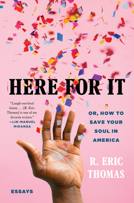 Book cover of R. Eric Thomas's Here for It: Or, How to Save Your Soul in America