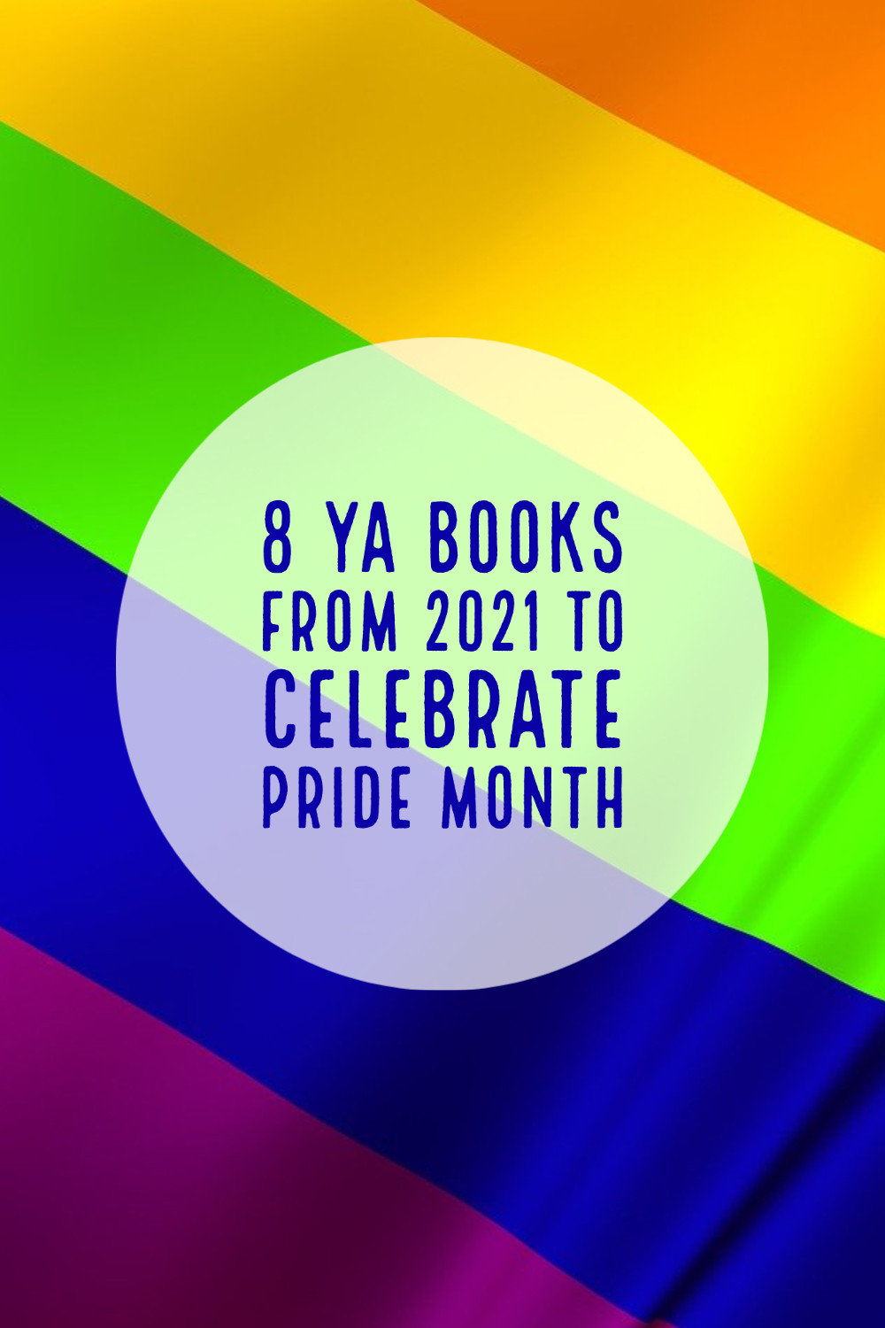 """Image of a rainbow Pride flag with text """"8 YA Books from 2021 to Celebrate Pride Month"""""""