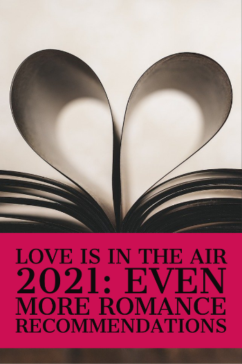 Graphic image of book with a heart formed from the pages and text: Love Is in the Air 2021: Even More Romance Recommendations