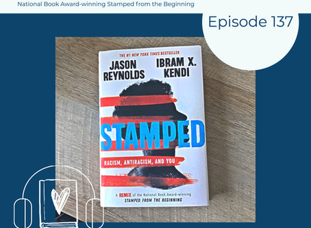 137: Jason Reynolds & Ibram X. Kendi's STAMPED: RACISM, ANTIRACISM, AND YOU - August 2020 Book Club