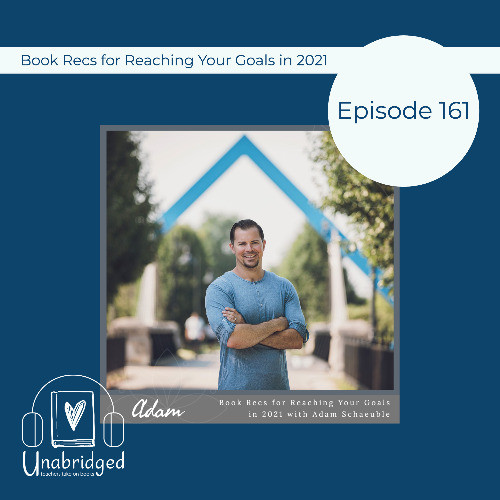episode graphic with a picture of Adam Schaeuble and text Episode 161: Book Recs for Reaching Your Goals in 2021