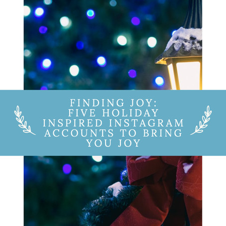 Finding Joy: Five Holiday-Inspired Instagram Accounts to Bring You Joy