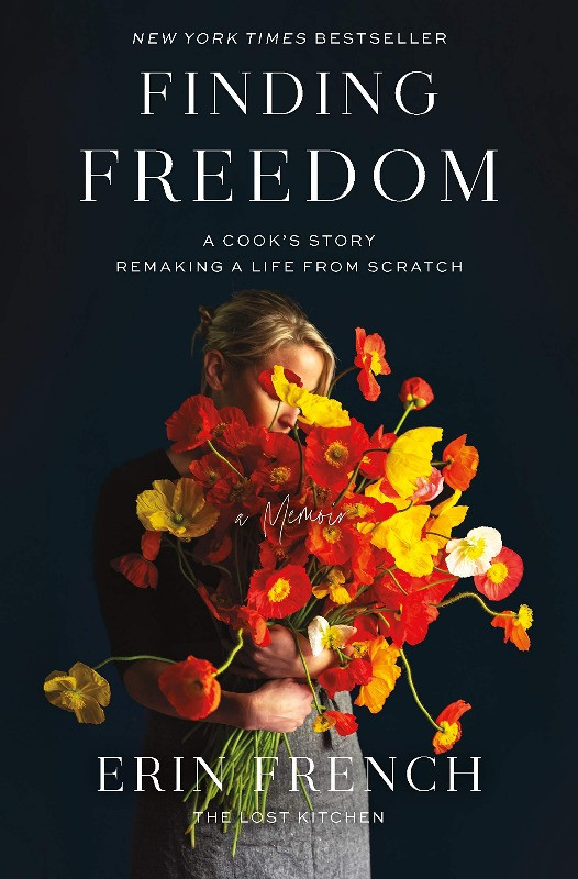 Book cover of Finding Freedom: A Cook's Story Remaking a Life from Scratch by Erin French