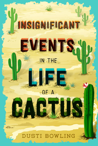book cover of Dusti Bowling's Insignificant Events in the Life of a Cactus